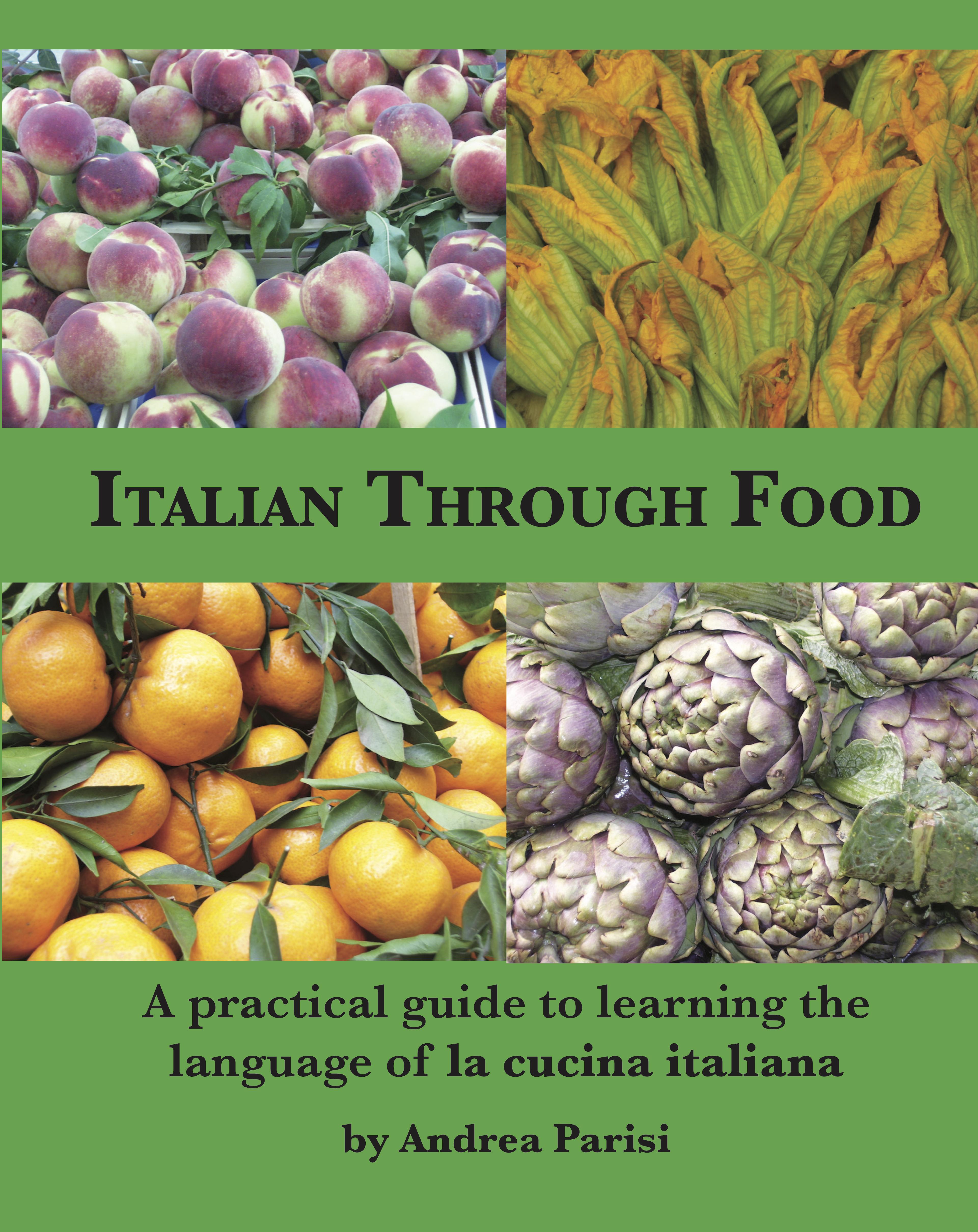 Italian Through Food Learn The Language Of La Cucina Italiana